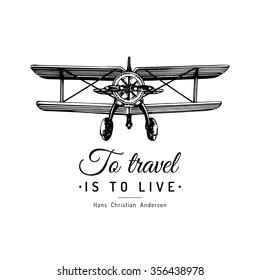 To travel is to live typographic inspirational poster. Vintage retro airplane logo. Vector motivational quote. Hand sketched aviation illustration in engraving style.
