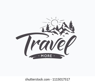 Travel more.Lettering inspiring typography poster with text and mountains. Vector illustration.