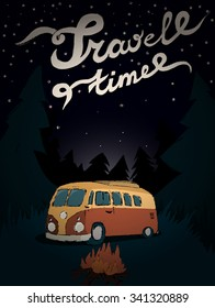 Travel time. Old van at the burning fire in the forest glade under the starry night sky. Hand drawn lettering. Poster. Stock vector.