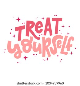 Treat yourself hand lettering vector illustration with decorative elements. Template for poster, t-shirt, greeting card design.