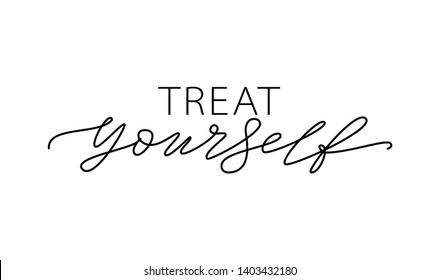 Treat yourself. Vector quote for blog or sale. Time to treat yourself to something nice. Beauty, body care, premium cosmetics, delicious, tasty food, ego. Modern calligraphy text Design print