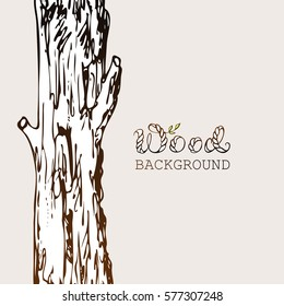 Tree trunk background. Hand drawn log with old bark sketchy drawing. Wood word special lettering. Templates for woodwork shop card or poster. Vector illustration.