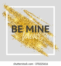 Trendy background with glitter texture, frame and be mine forever phrase