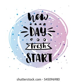 trendy hand lettering poster. Hand drawn calligraphy new day fresh start