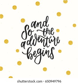 trendy hand lettering poster. Hand drawn calligraphy and so the adventure begins