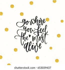trendy hand lettering poster. Hand drawn calligraphy go where you feel the most alive