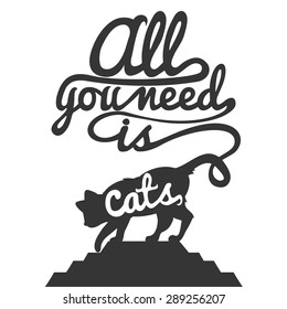 Trendy hipster illustration. Cat's silhouette and quote. All you need is cat. Inspirational vector typography poster