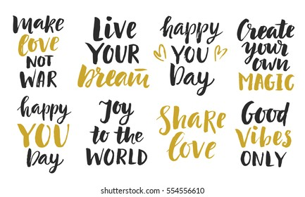 Trendy Inspirational phrases collection. Handwritten lettering. Modern calligraphy Joy To The Word, Good Vibes Only, Make Love Not War, Happy You Day