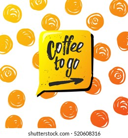 "trendy lettering poster. Hand drawn calligraphy. concept handwritten poster. ""coffee to go """