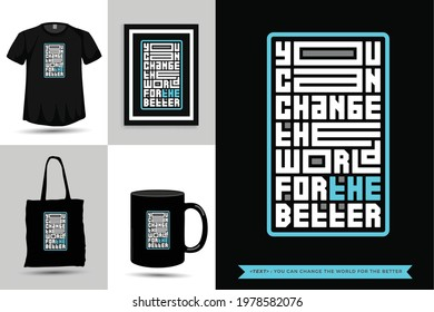 Trendy typography Quote motivation Tshirt you can change the world for the better for print. Typographic lettering vertical design template poster, mug, tote bag, clothing, and merchandise