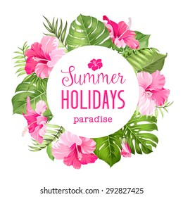 Tropical flower frame with summer holidays text. Vector illustration.