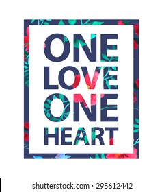 """Tropical print love slogan. """"One love one heart"""" quote for t-shirt and other uses"""