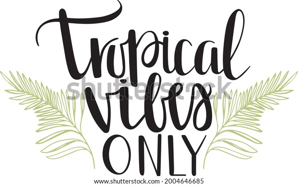 Tropical Vibes Only Fern Vector Quote