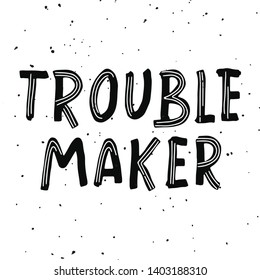Trouble maker - hand drawn funny and ironic lettering quote with doodle elements. Self-irony. For poster, banner, card, mug, cover or t-shirt. Vector illustration