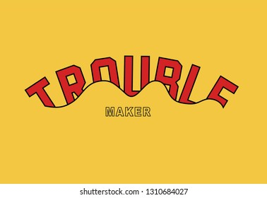 Trouble maker slogan, textile printing drawing, t-shirt graphic design - Vector