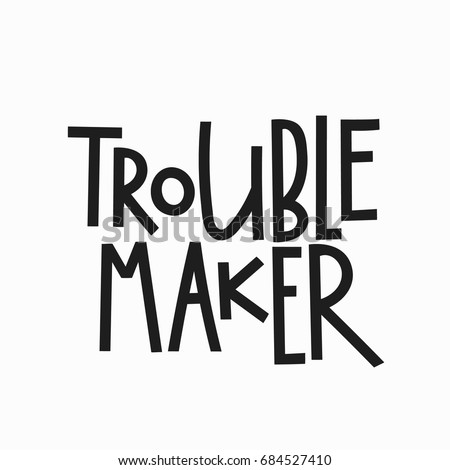 Image of: Brainy Typography Trouble Maker Tshirt Quote Lettering Calligraphy Inspiration Graphic Design Typography Element Hand Shutterstock Trouble Maker Tshirt Quote Lettering Calligraphy Stock Vector