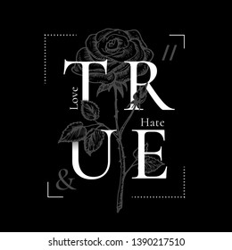True Love and Hate Abstract Vector Print Design. Rose Drawing with Retro Poster Typography. Rock Girl T-shirt Vintage Floral Illustration with Black Background.