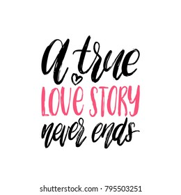 A True Love Story Never Ends hand lettering phrase. Vector February 14 calligraphy on white background. Valentines day typography.