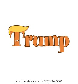 Trump - funny vector illustration. Hand drawn lettering quote. Vector illustration. Trump text for scrap booking, posters, textiles, gifts.