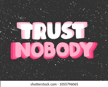 Trust nobody space. Vector hand drawn calligraphic illustration design. Bubble comics pop art style. Good for poster, t shirt print, social media content, blog, vlog, business element, card, poster