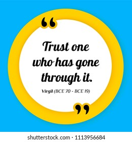 Trust one who has gone through it. Virgil (BCE 70 - BCE 19). Vector quote