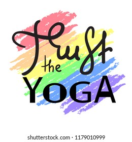 Trust the yoga - simple inspire and motivational quote. Hand drawn beautiful lettering. Print for inspirational poster, t-shirt, bag, cups, card, yoga flyer, sticker, badge. Cute funny vector sign