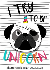 I try to be unicorn,sweet kids graphics for t-shirts,pug try to be unicorn and phone case, also you can use as wallpaper,doggycorn,dog unicorn