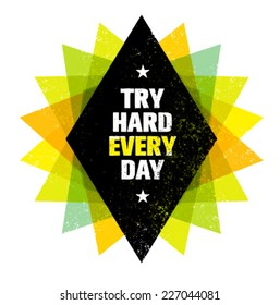 Try Hard Every Day Motivation Quote. Creative Vector Typography Poster Concept