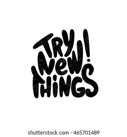Try new things. Black, white lettering. Decorative letter. Hand drawn lettering. Quote. Vector hand-painted illustration. Decorative inscription. Motivational poster. Vintage illustration.