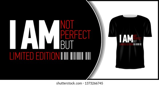 "T-shirt and apparel trendy design.  Artistic t shirt printing. Typography for poster, tee shirt, letter or card. Fashion slogan for clothes: ""I am not perfect but i am limited edition."""