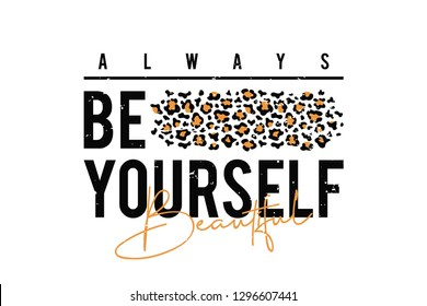 T-shirt design with leopard print. Slogan t-shirt with leopard skin texture. Always be yourself. Vector