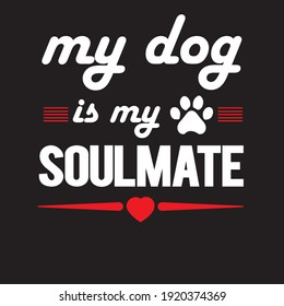 T-shirt Design, My dog is my soulmate,