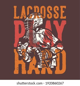 T-shirt design slogan typography lacrosse play hard with man holding lacrosse stick while playing lacrosse