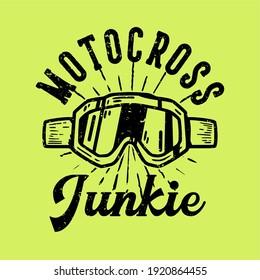 T-shirt design slogan typography motocross junkie with motocross goggles vintage illustration