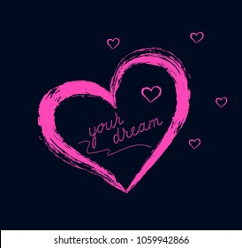 """T-shirt female heart print is for screen-printing press. Cute theme fashion serigraphy stencil cool vector design. Letter and word """"Your dream love"""". Can be used for wallpaper, textile clothes."""