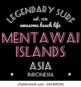 T-shirt graphics design vector. Surfing typography tshirt text. Legendary surf - Mentawai Islands, Indonesia.