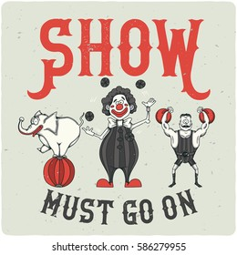 """T-shirt or poster design. With illustration of circus artists - elephant on the ball, clown and powerful man. And slogan """"Show must go on""""."""
