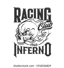 Tshirt print with blazing skull vector racing club mascot or bikers society emblem, death head in fire. T shirt print, tattoo or monochrome emblem or label with creepy cranium and typography inferno