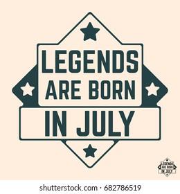 T-shirt print design. Legends are born in July vintage t shirt stamp. Badge applique, label t-shirts, jeans, casual wear. Vector illustration.