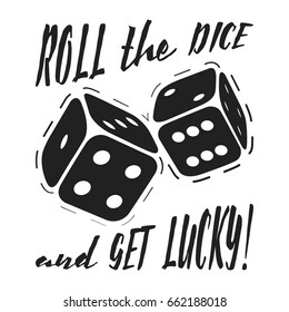 T-shirt print design. Roll the dice and get lucky - vintage t shirt stamp. Printing and badge applique label t-shirts, jeans, casual wear. Vector illustration.
