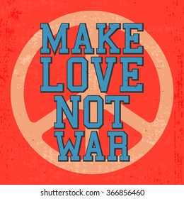 T-shirt print design. Vintage poster, inspirational quote - make love, not war. Vector illustration.