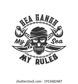 Tshirt print with pirate skull in bandana and crossed sabers. Vector mascot apparel t shirt design template with typography my sea my rules. Jolly roger isolated emblem or label on white background