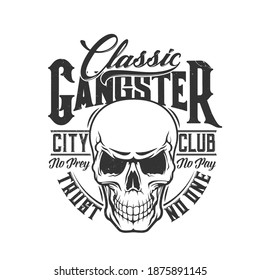 Tshirt print with skull vector mascot for city club, death laughing head with empty eye sockets. T shirt print with monochrome grunge cranium emblem and typography classic gangster, trust no one