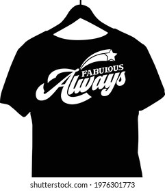 Tshirt Quotes design- Fabulous Always