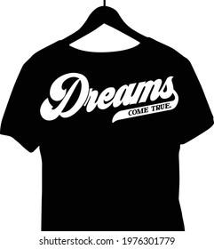 Tshirt Quotes - Dreams come true