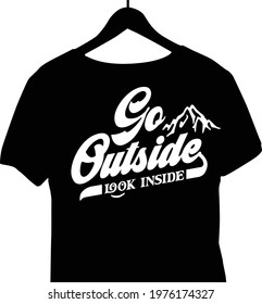 T-Shirt Quotes go outside look inside