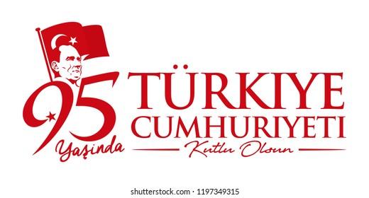Turkey - October 29, 1923. 95 Yasinda Turkiye Cumhuriyeti; Kutlu Olsun. Translation: 95 Years Republic of Turkey; Happy Birthday. Mustafa Kemal Ataturk. Vector Illustration.