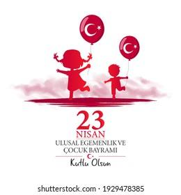 Turkish; 23 Nisan ulusal egemenlik ve cocuk bayrami. Vector design, Translation: April 23 National Sovereignty and children's day poster design. Card design.