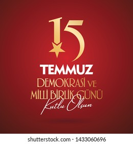 Turkish holiday Demokrasi ve Milli Birlik Gunu 15 Temmuz Translation from Turkish: The Democracy and National Unity Day of Turkey, veterans and martyrs of 15 July. With a holiday. Vector label badge.
