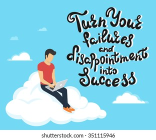 Turn your failures and disappointment into success. Handwritten lettering quote on blue background with young man sitting on the cloud in the sky and working with laptop.